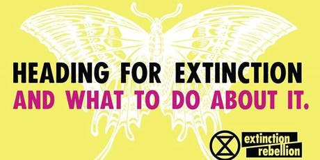 Heading For Extinction - And What To Do About It | Extinction Rebellion tickets