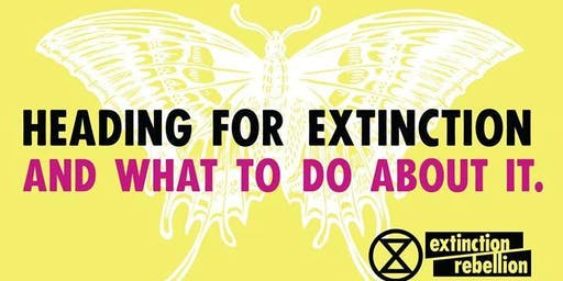 Heading For Extinction - And What To Do About It   Extinction Rebellion