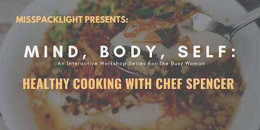 Misspacklight Presents: Mind, Body, Self - Healthy Cooking with Chef Spencer