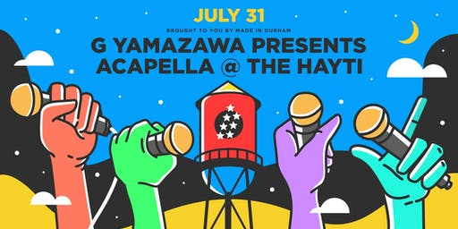 G YAMAZAWA PRESENTS: ACAPELLA @ THE HAYTI