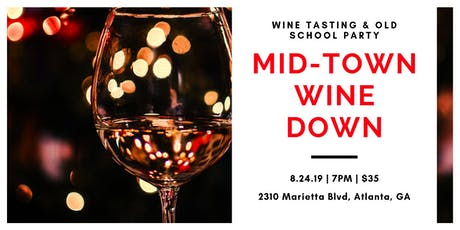 Midtown Atlanta Wine Down - Wine Tasting & Old School Party tickets