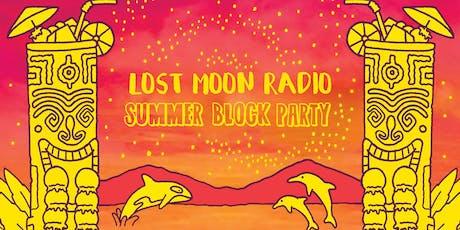 Lost Moon Radio Summer Block Party tickets