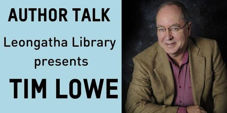Author Talk Tim Lowe @ Leongatha Library tickets