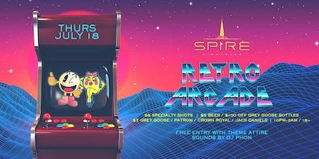 Retro Arcade / Thursday July 18th / Spire tickets