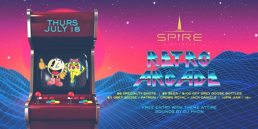 Retro Arcade / Thursday July 18th / Spire