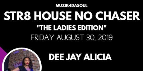 STR8 HOUSE NO CHASER....THE LADIES EDITION tickets