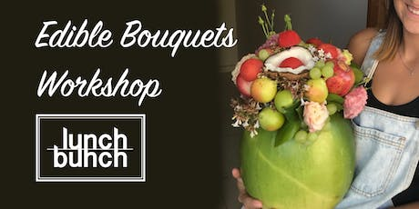 Lunch Bunch Edible Bouquets Workshop 10 AUG tickets