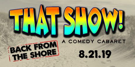 THAT SHOW! A Comedy Cabaret 'Back From the Shore' tickets