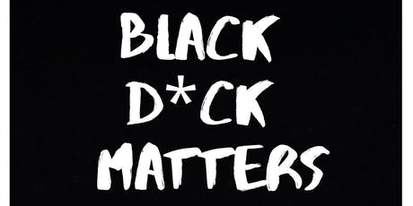 BLACK D*CK MATTERS by Kathya Alexander tickets
