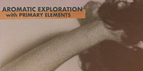 Aromatic Exploration with Primary Elements tickets