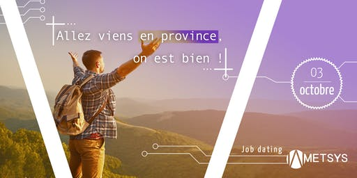 [Job Dating] Allez viens en province, on est bien !