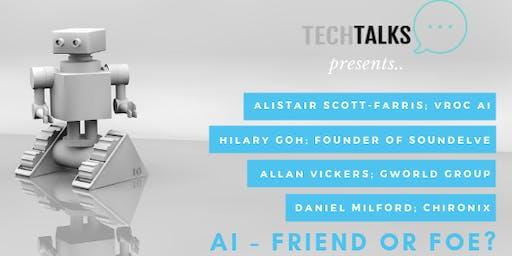 TechTalks Presents; AI - Friend or Foe?