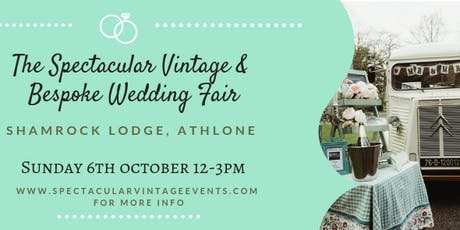 The Spectacular Vintage Wedding Fair Athlone tickets