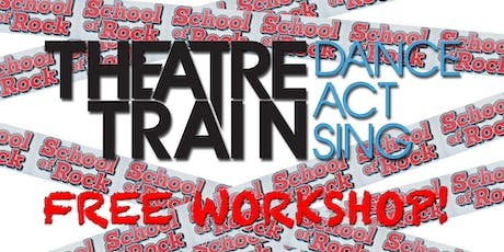 THEATRETRAIN Bishops Stortford  FREE School of Rock  Workshop tickets