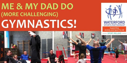 Me & My Dad Do (More Challenging) Gymnastics - Waterford