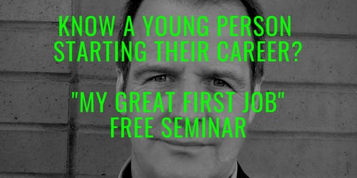 My Great First Job! FREE 75 mins seminar in Northampton