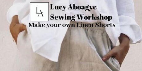 Lucy Aboagye Sewing Workshop- Make Your Own Linen Shorts tickets