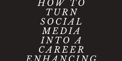 How to turn Social Media into a Career Enhancing Tool