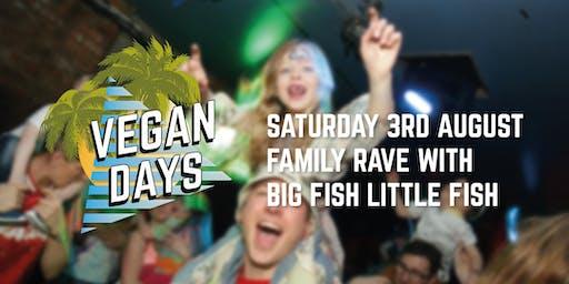 Vegan Days x Big Fish Little Fish Family Rave