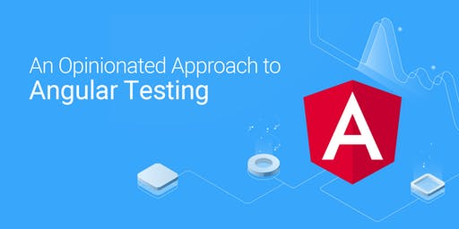 An Opinionated Approach to Angular Testing