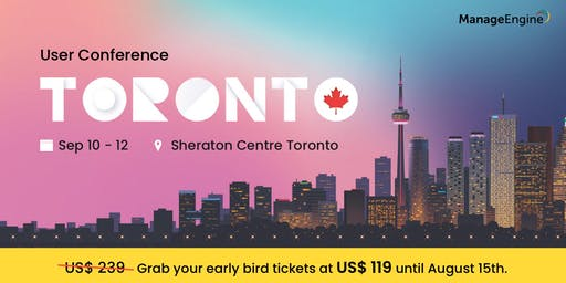 ManageEngine User Conference ı Toronto ı September 10 - 12, 2019