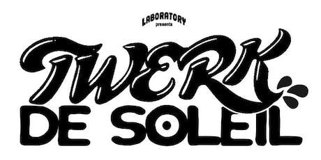 TWERK DE SOLEIL  tickets