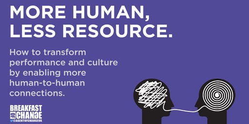 More Human, Less Resource: How to Transform Performance and Culture by Enabling More Human-to-Human Connections
