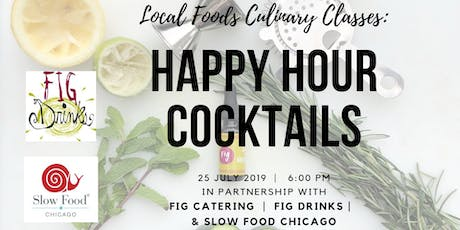 Local Foods Culinary Classes:  Summer Happy Hour Cocktails with FIG Drinks & Slow Food Chicago tickets