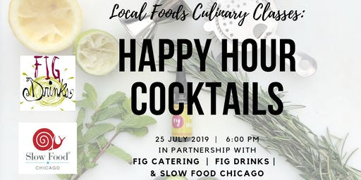 Local Foods Culinary Classes:  Summer Happy Hour Cocktails with FIG Drinks & Slow Food Chicago