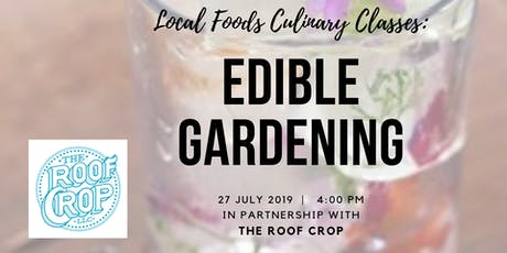 Local Foods Culinary Classes:  Edible Gardening with The Roof Crop tickets