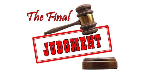 The Final Judgment -  Week 1 ~ Sept 13th - 15th, 2019