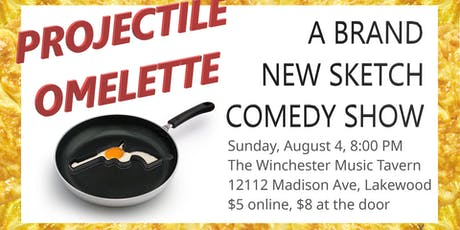 Projectile Omelette-A Brand New Sketch Comedy Show. tickets