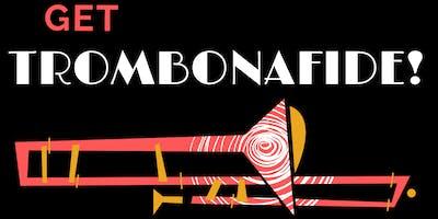 Get Trombonafide!