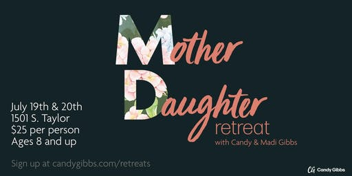 Mother-Daughter Retreat with Candy & Madi Gibbs