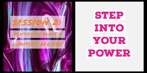 Step Into Your Power * Identifying Blocks & Releasing Fear * Session 2 in a 3-Part Series