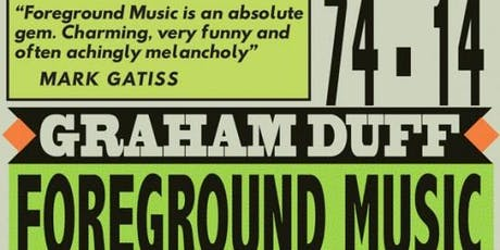 Foreground Music: A life in 15 gigs - with Graham Duff & Lucy O'Brien  tickets
