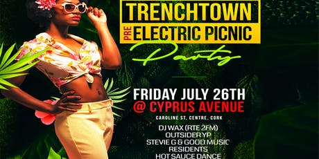 GOOD music presents Trenchtown Pre Electric Picnic Party tickets