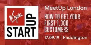 Virgin StartUp MeetUp: How to get your first 1000...
