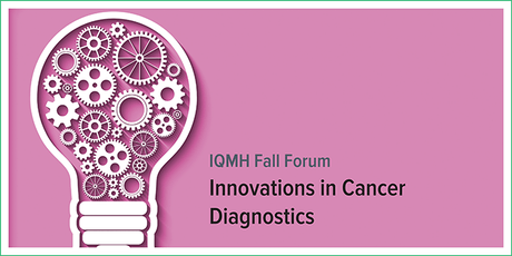 IQMH Fall Forum — Innovations in Cancer Diagnostics (November 7–8, 2019) tickets