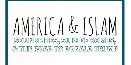 America & Islam: Soundbites, Suicide Bombs, & The Road to Donald Trump tickets