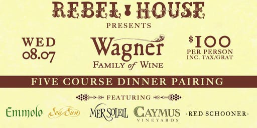 REBEL HOUSE & WAGNER FAMILY WINES 5 COURSE DINNER PAIRING