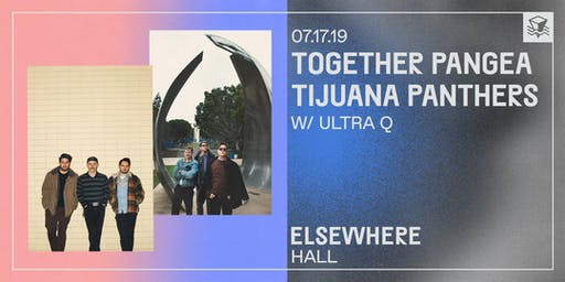 together Pangea / Tijuana Panthers with Ultra Q @ Elsewhere (Hall)