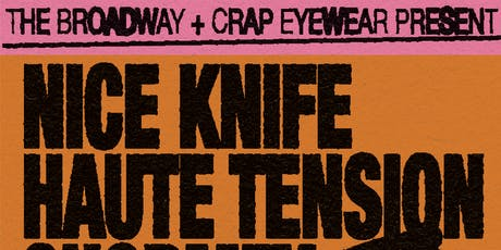 Crap Eyewear Presents: Nice Knife / Haute Tension / Shormey / Big Spirit tickets