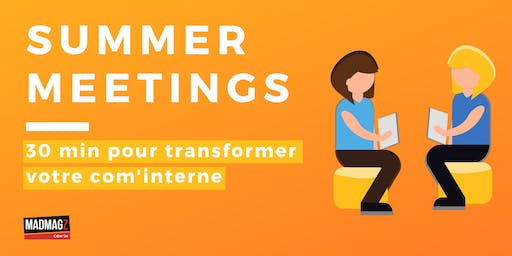 Summer meetings | 30 min pour transformer votre com'interne