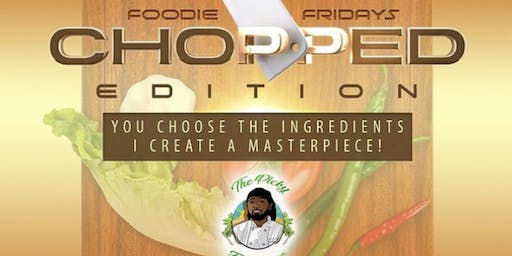 """Foodie Fridays """"The Chopped Edition"""""""