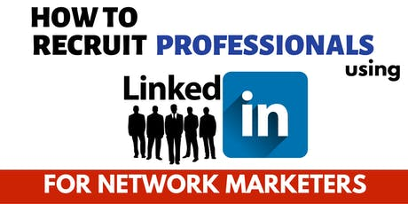[New!] How To Use LINKEDIN to Recruit Professionals into Your MLM Business tickets