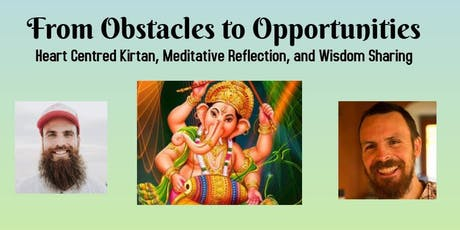 """Obstacles into Opportunities """"Kirtan & Deep Reflections"""" tickets"""