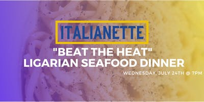 "Italianette presents: ""Beat the Heat"" Ligarian Seafood Dinner"