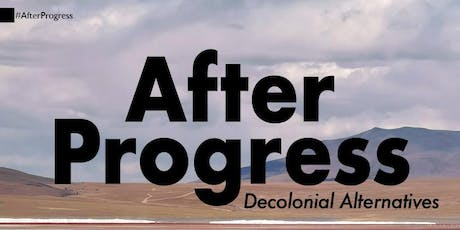 After Progress | Decolonial Alternatives tickets