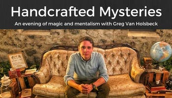 """Handcrafted Mysteries"": An Evening of Magic With Greg Van Holsbeck"